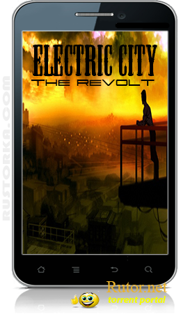 [Android] ELECTRIC CITY The Revolt (1.0) [Advenure, ENG]