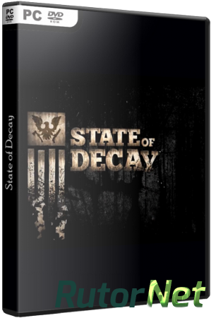 State of Decay [v 13.11.28.9766 + DLC] (2013) PC