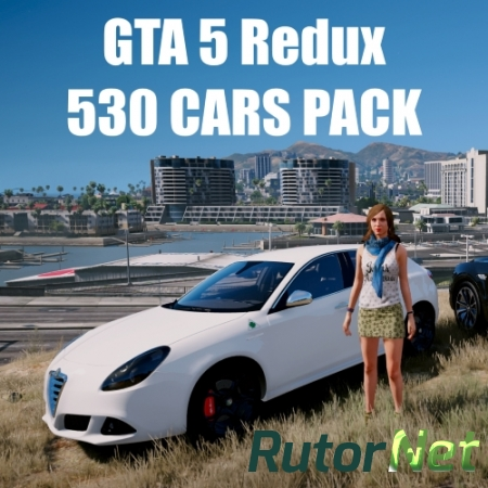 [Mods] GTA 5 Redux 530 CARS PACK (Grand Theft Auto V) [1.0.944.2 & 1.0.877.1] [RUS/ENG]