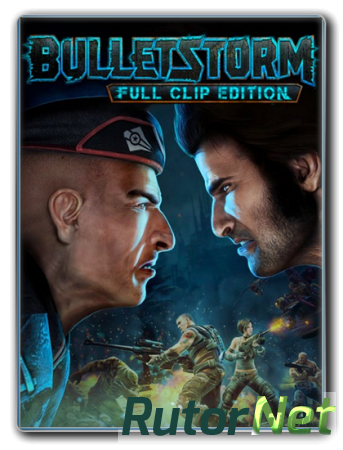Bulletstorm: Full Clip Edition (RUS | ENG | MULTi7) [L|Steam-Rip] - by XLASER