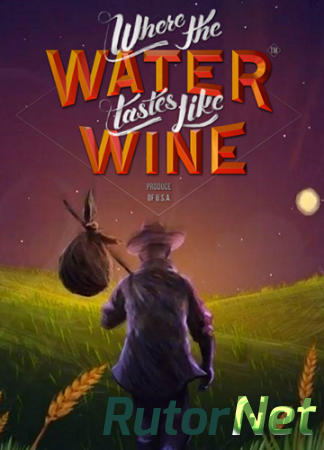 Where the Water Tastes Like Wine [v 1.3] (2018) PC | Лицензия