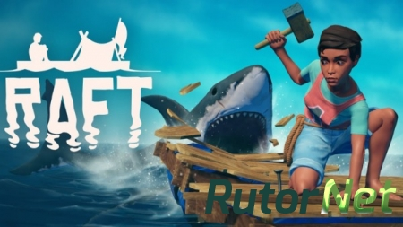 Raft [v 1.01b | Early Access] (2018) PC | RePack от Other s